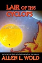 Lair of the Cyclops ebook by Allen L. Wold