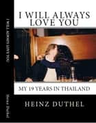 I will always love you - 19 years in Thailand eBook by Heinz Duthel