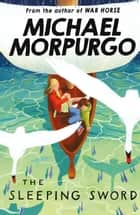 The Sleeping Sword ebook by Michael Morpurgo