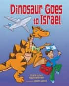 Dinosaur Goes to Israel ebook by Jason Wolff, Diane Levin Rauchwerger