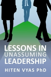 Lessons in Unassuming Leadership ebook by Hiten Vyas