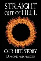 Straight out of Hell - Our Life Story ebook by Princess, Diamond