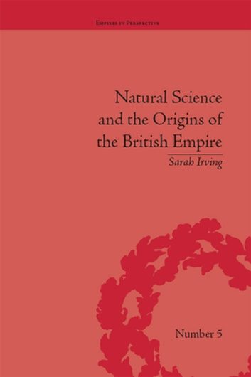 Natural Science and the Origins of the British Empire ebook by Sarah Irving
