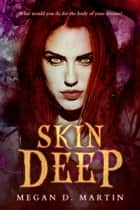 Skin Deep - Eternal Forces, #1 ebook by Megan D. Martin