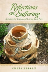 Reflections on Suffering - Defining Our Crosses and Letting Go of Pain ebook by Chris Pepple