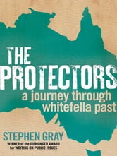 The Protectors - A journey through whitefella past ebook by Stephen Gray
