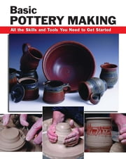 Basic Pottery Making - All the Skills and Tools You Need to Get Started ebook by Linda Franz