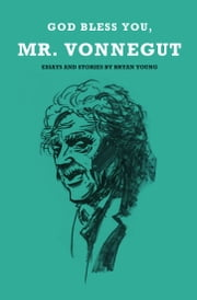 God Bless You, Mr. Vonnegut ebook by Bryan Young