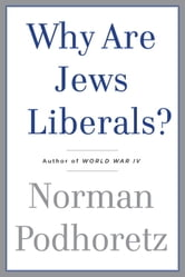 Why Are Jews Liberals? ebook by Norman Podhoretz