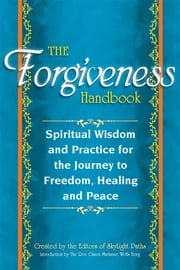 The Forgiveness Handbook - Spiritual Wisdom and Practice for the Journey to Freedom, Healing and Peace ebook by SkyLight Paths