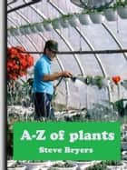 A-Z of Plants ebook by Steve Bryers