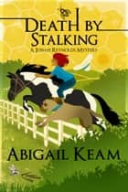 Death By Stalking - A Josiah Reynolds Mystery 12 ebook by Abigail Keam