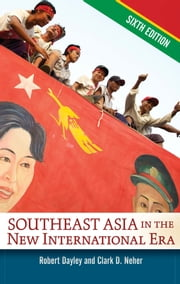 Southeast Asia in the New International Era ebook by Robert A. Dayley,Clark D. Neher