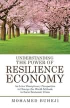 Understanding the Power of Resilience Economy - An Inter-Disciplinary Perspective to Change the World Attitude to Socio-Economic Crisis ebook by Mohamed Buheji
