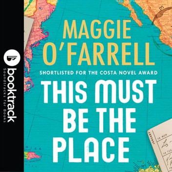 This Must Be the Place - Booktrack Edition audiobook by Maggie O'Farrell