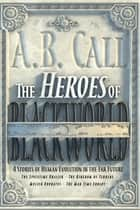 The Heroes of Blackworld ebook by A.B. Call
