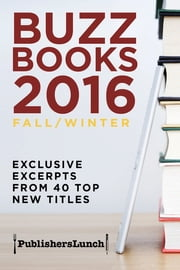 Buzz Books 2016: Fall/Winter - Exclusive Excerpts from 40 Top New Titles ebook by Publishers Lunch