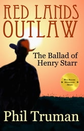 Red Lands Outlaw - The Ballad of Henry Starr ebook by Phil Truman