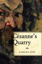 Cezanne's Quarry: A Mystery - A Mystery ebook by Barbara Corrado Pope