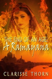 The End Of An Age: A Ramayana ebook by Clarisse Thorn
