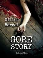 Gore story ebook by Gilles Bergal, Gilbert Gallerne