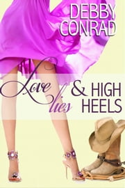 Love, Lies and High Heels ebook by Debby Conrad