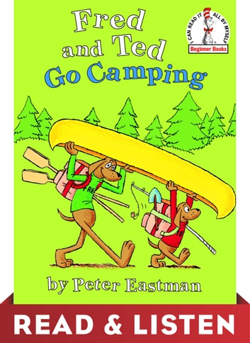 Fred and Ted Go Camping: Read & Listen Edition ebook by Peter Anthony Eastman