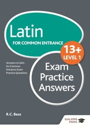Latin for Common Entrance 13+ Exam Practice Answers Level 1 ebook by Bob Bass
