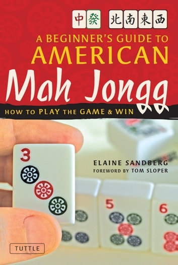 Beginner's Guide to American Mah Jongg - How to Play the Game & Win ebook by Elaine Sandberg