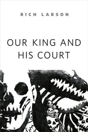 Our King and His Court - A Tor.com Original ebook by Rich Larson