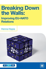 Breaking Down the Walls - Improving EU-NATO Relations ebook by Henna Hopia