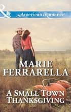 A Small Town Thanksgiving (Mills & Boon American Romance) (Forever, Texas, Book 8) ebook by Marie Ferrarella