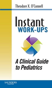 Instant Work-ups: A Clinical Guide to Pediatrics ebook by Theodore X. O'Connell,Jonathan M. Wong,Kevin M. Haggerty,Timothy J. Horita