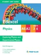 Edexcel AS/A2 Physics Student Unit Guide: Units 3 and 6 Exploring Physics and Experimental Physics ebook by Keith Bridgeman