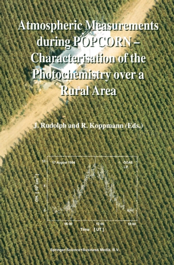 Atmospheric Measurements during POPCORN — Characterisation of the Photochemistry over a Rural Area ebook by
