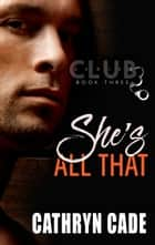 She's All That - Club 3, #3 ebook by Cathryn Cade