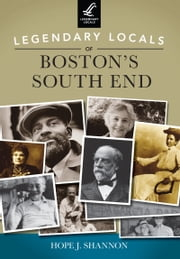 Legendary Locals of Boston's South End ebook by Hope J. Shannon