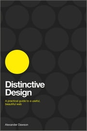 Distinctive Design - A Practical Guide to a Useful, Beautiful Web ebook by Alexander Dawson