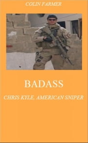 Badass: Chris Kyle, American Sniper ebook by Colin Farmer