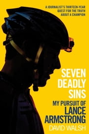 Seven Deadly Sins - My Pursuit of Lance Armstrong ebook by David Walsh