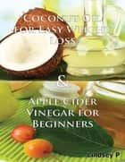 Coconut Oil for Easy Weight Loss & Apple Cider Vinegar for Beginners ebook by Lindsey P