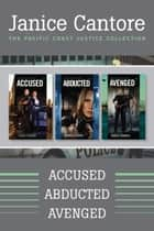 The Pacific Coast Justice Collection: Accused / Abducted / Avenged ebook by Janice Cantore
