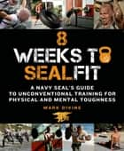 8 Weeks to SEALFIT ebook by Mark Divine