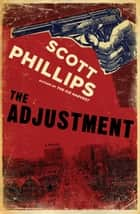 The Adjustment ebook by Scott Phillips