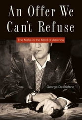An Offer We Can't Refuse - The Mafia in the Mind of America ebook by George De Stefano