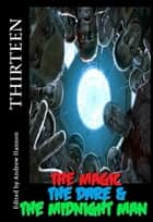 Thirteen: The Magic, The Dare & The Midnight Man ebook by Andrew Hannon