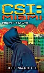 CSI Miami: Right to Die ebook by Jeff Mariotte
