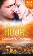 Out of Hours...Cinderella Secretary: The Italian Billionaire's Secretary Mistress / The Secretary's Scandalous Secret / The Boss's Inexperienced Secretary (Mills & Boon M&B) ebook by Sharon Kendrick, Cathy Williams, Helen Brooks
