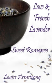Love & French Lavender ebook by Louise Armstrong