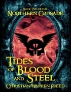 Tides of Blood and Steel: Book II of the Northern Crusade ebook by Christian Warren Freed